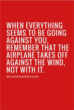 Motivational Quote: When everything seems to be going against you, remember that the airplane takes off against the wind, not with it. | Check out our latest blog https://recoveryexperts.com/rebuzz/health/religion-versus-spirituality-within-the-treatment-of-adolescent-substance-use-disorders entitleld 'Religion versus Spirituality within the Treatment of Adolescent Substance Use Disorders' or click the image above.