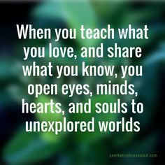 When you teach what you LOVE, and share what you KNOW, you OPEN eyes, minds, hearts, and souls to unexplored world. #teach #liveyourdream
