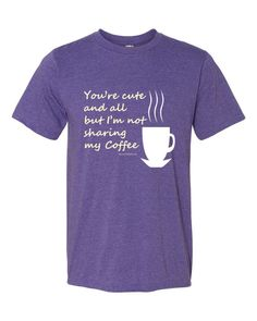 You're cute and all but I'm not sharing my Coffee - Men's  t-shirt. Great looking men's, women's, kid's tee shirts and coffee mugs available at SpuzzoTeeShirts.com
