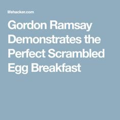 Gordon Ramsay Demonstrates the Perfect Scrambled Egg Breakfast