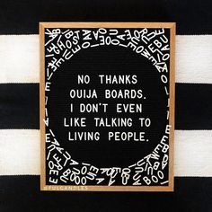 No thanks ouija boards. I don't even like talking to living people. Pic by @fulcandles letter boards, Halloween, letterboard ideas #whoyagonnacall #notme . . . #funnyquotes #halloweenquotes #letterboard #letterboardquotes #letterfolk…""