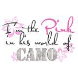I am the pink in his world of camo. Always have been