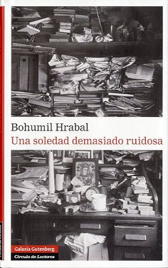 Una soledad demasiado ruidosa, de Bohumil Hrabal