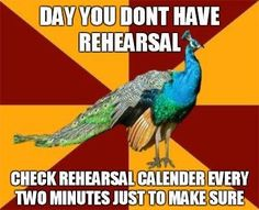 And then you still go just to make sure and stand awkwardly outside auditorium doors waiting for your director until someone tells you that no, you really don't have rehearsal