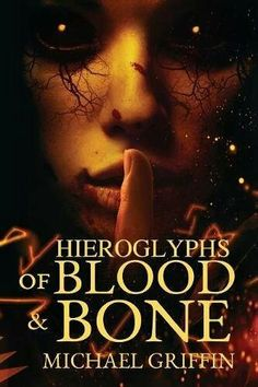 """Hieroglyphs Of Blood And Bone""  ***  Michael Griffin  (2017)"