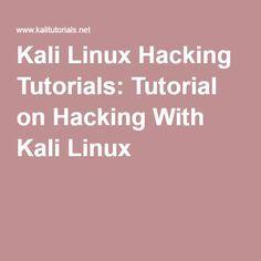 Kali Linux Hacking Tutorials: Tutorial on Hacking With Kali Linux