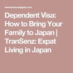 Dependent Visa: How to Bring Your Family to Japan | TranSenz: Expat Living in Japan