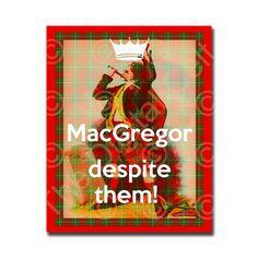 MacGregor, despite them! Ok I always wonder what despite them mean??