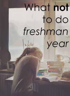 What Not to Do Freshman Year. I found this blog post to be very, very helpful.