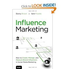 Influence Marketing: How to Create, Manage, and Measure Brand Influencers in Social Media Marketing by Danny Brown and Sam Fiorella
