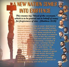 """A NEW NATION COMES INTO EXISTENCE: """"This means my """"blood of the covenant,"""" which is to be poured out in behalf of many for forgiveness of sins."""" -[Matthew 26:28]."""