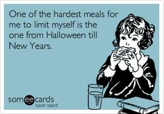 One of the hardest meals for me to limit myself is the one from Halloween till New Years. | Confession Ecard | someecards.com