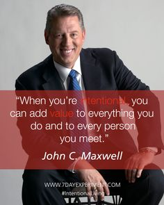When you're intentional, you can add value to everything you do and to every person you meet. -John C. Maxwell #IntentionalLiving