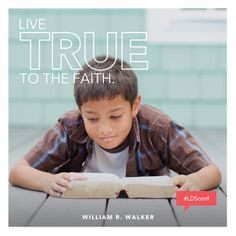 """Live true to the faith."" — William R. Walker"