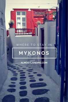 Where To Stay In Mykonos? Ahh there are so many beautiful places from white-washed villas and Hotels, to that little place with the bright red door ;) http://almostlanding.com/where-to-stay-in-mykonos/