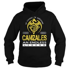 Of Course I'm Awesome CANIZALES An Endless Legend Name Shirts #Canizales