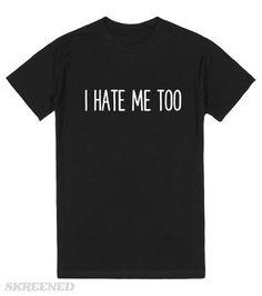 """""""I Hate Me Too"""" tee #ugh"""