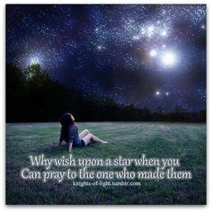 Pray    Why wish upon a star when you can pray to the One who created them?