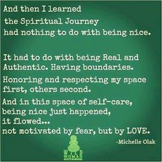 Real and authentic. Boundaries. Honor and respect your space first. Self-care. To thine own self be true, I get it now.