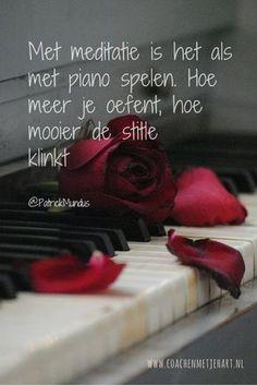 Met meditatie is het als met piano spelen. Hoe meer je oefent, hoe mooier de stilte klinkt...