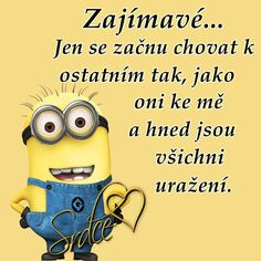 Zajímavé... Jen se začnu chovat k ostatním tak, jako oni ke mě, hned jsou všichni uražení. Motto, Quotations, Jokes, Lol, Thoughts, Writing, Humor, Motivation, Funny
