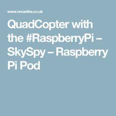 QuadCopter with the #RaspberryPi – SkySpy – Raspberry Pi Pod