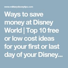 Ways to save money at Disney World | Top 10 free or low cost ideas for your first or last day of your Disney World Vacation