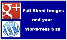 Google Plus Full Bleed Images and WordPress from MaAnna Stephenson with a big H/t to Mike Allton
