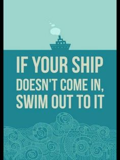 """""""If your ship doesn't come in, swim out to it"""" #Inspirational #Quotes @Candidman"""