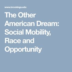 The Other American Dream: Social Mobility, Race and Opportunity