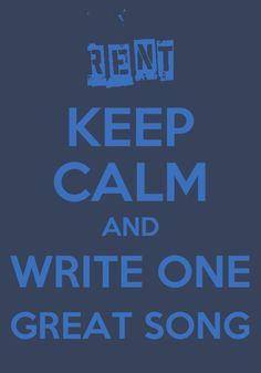 I am writing one great song...  After a long hiatus and major writer's block, I'm determined to do this.