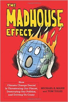 The Madhouse Effect: How Climate Change Denial Is Threatening Our Planet, Destroying Our Politics, and Driving Us Crazy: Michael E. Mann, Tom Toles: 9780231177863: Amazon.com: Books