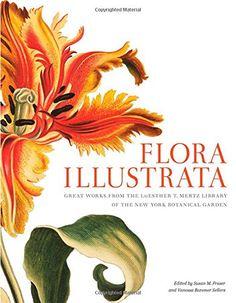 Flora Illustrata: Great Works from the LuEsther T. Mertz Library of The New York Botanical Garden: Susan M Fraser, Vanessa Bezemer Sellers, Scott & Nix Inc.: 9780300196627: AmazonSmile: Books