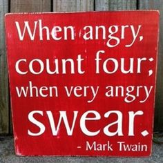 When angry, count four; when very angry swear. Great quote by Mark Twain hand painted onto a wooden sign.