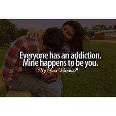 Addiction.. mine is you...