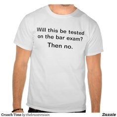 When someone asks you a question while you're studying for the bar....I need this shirt!