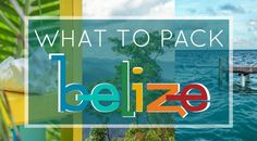 What to pack for your trip to Belize... from someone who hates packing posts but makes a lot of mistakes for you to learn from.