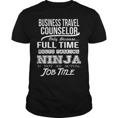 BUSINESS TRAVEL COUNSELOR Only Because Full Time Multi Tasking Ninja Is Not An Actual Job Title T-Shirts, Hoodies. GET IT ==► https://www.sunfrog.com/LifeStyle/BUSINESS-TRAVEL-COUNSELOR--NINJA-Black-Guys.html?id=41382