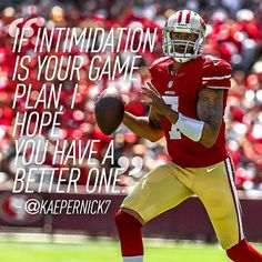"""If Intimidation is your game plan, I hope you have a better one"" - Colin Kaepernick. #Kaepernick7 #49ers"