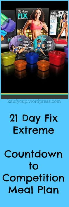 21 Day Fix Extreme - Countdown to Competition Meal Plans. So easy to follow!