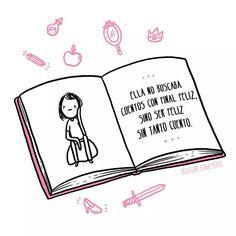 Ella no buscaba cuentos con final feliz,  sino ser feliz sin tanto cuento.