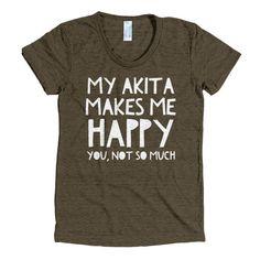 """""""My Akita Makes Me Happy"""" Women's Tee More"""