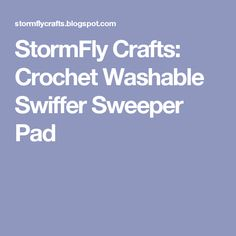StormFly Crafts: Crochet Washable Swiffer Sweeper Pad
