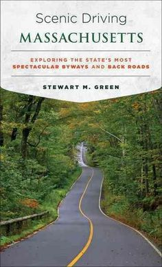 Scenic Driving Massachusetts: Exploring the State's Most Spectacular Byways and Back Roads