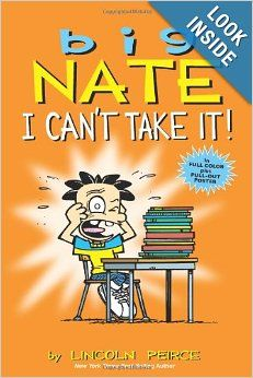 Big Nate: I Can't Take It!: Lincoln Peirce: along with Game On, What Could Possibly go Wrong?, Here Goes Nothing, Genius Mode