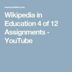Wikipedia in Education 4 of 12 Assignments - YouTube