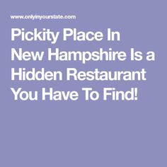 Pickity Place In New Hampshire Is a Hidden Restaurant You Have To Find!