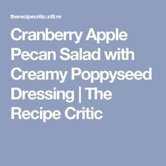 Cranberry Apple Pecan Salad with Creamy Poppyseed Dressing | The Recipe Critic