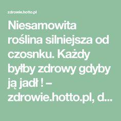Niesamowita roślina silniejsza od czosnku. Każdy byłby zdrowy gdyby ją jadł ! – zdrowie.hotto.pl, domowe sposoby popularne w necie