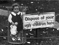 "Historical Pics on Twitter: """"Dispose of your ugly children here"" http://t.co/XMr3GsGEo9"""